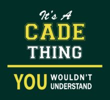 It's A CADE thing, you wouldn't understand !! by satro