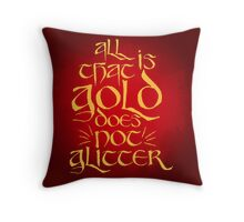 All That Is Gold Does Not Glitter Throw Pillow