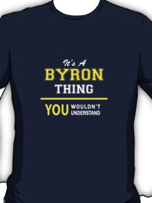 It's A BYRON thing, you wouldn't understand !! T-Shirt