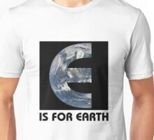 E Is For Earth Unisex T-Shirt