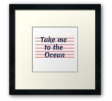 take me to the ocean Framed Print