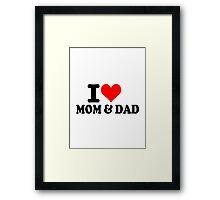 I love mon & dad Framed Print