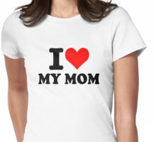 I love my mom Womens Fitted T-Shirt