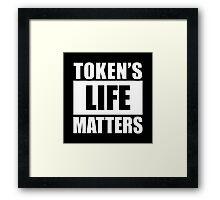 TOKEN'S LIFE MATTERS [Ultra HD] Framed Print