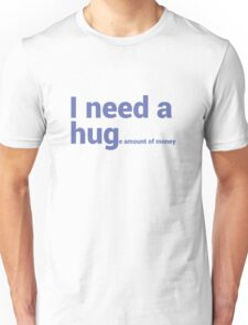 I NEED A HUG (huge Amount of Money) Funny Quote T-shirts Unisex T-Shirt