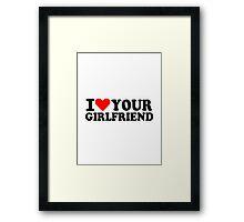 I love your girlfriend Framed Print