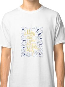 may all your dreams come true hand lettering text Classic T-Shirt