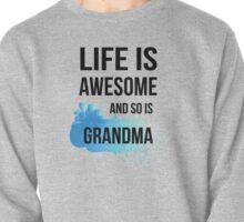 Life is awesome and so is grandma  Pullover