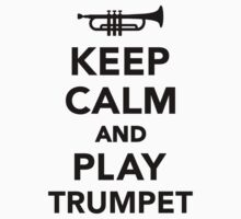 Keep calm and Play trumpet by Designzz