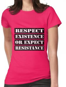 Respect existence or expect resistance Womens Fitted T-Shirt