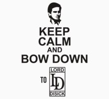 Keep Calm And Bow Down To Lord Disick by bekemdesign