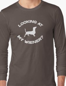 Are you looking at my wiener? Long Sleeve T-Shirt