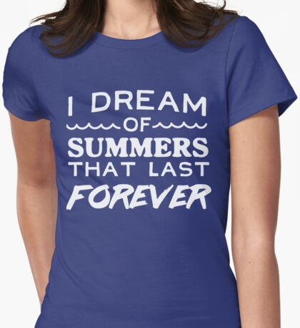 I dream of summers that last forever Womens Fitted T-Shirt