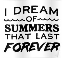 I dream of summers that last forever Poster