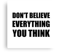 Dont Believe Everything You Think Canvas Print