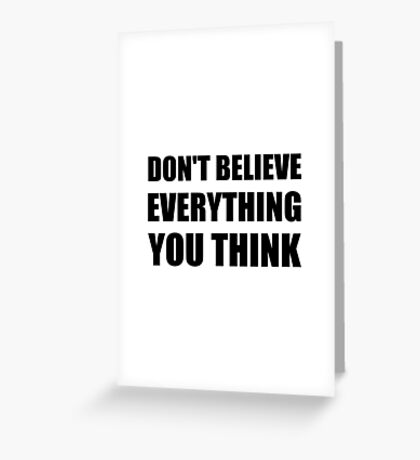 Dont Believe Everything You Think Greeting Card