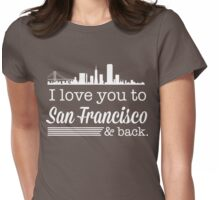 I love you to San Francisco and back Womens Fitted T-Shirt