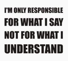 Responsible Say Not Understand Kids Tee