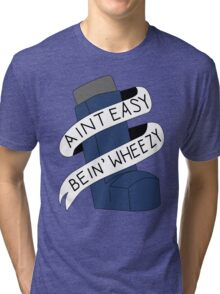 It Aint Easy Bein' Wheezy Tri-blend T-Shirt