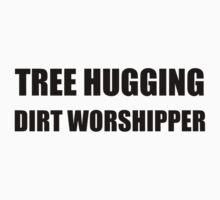 Tree Hugging Dirt Worshipper Kids Tee