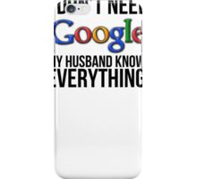 I don't need Google my husband knows everything! iPhone Case/Skin