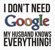 I don't need Google my husband knows everything! by datthomas