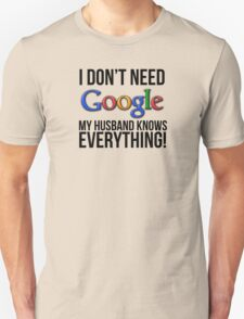 I don't need Google my husband knows everything! T-Shirt