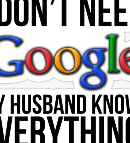 I don't need Google my husband knows everything! Sticker