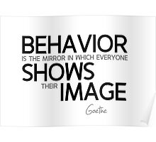 behavior shows their image - goethe Poster