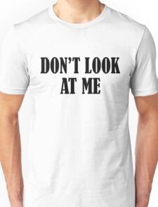 Don't Look At Me  BLACK Unisex T-Shirt