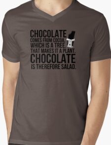 Chocolate comes from cocoa which is a tree. That makes is a plant. Chocolate is therefore salad. Mens V-Neck T-Shirt