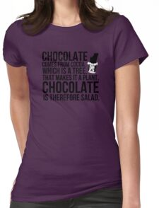 Chocolate comes from cocoa which is a tree. That makes is a plant. Chocolate is therefore salad. Womens Fitted T-Shirt