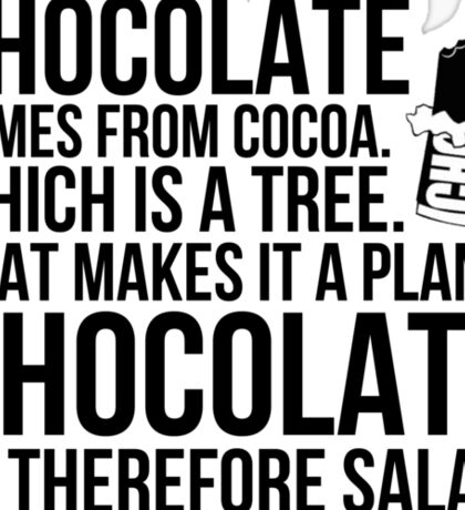Chocolate comes from cocoa which is a tree. That makes is a plant. Chocolate is therefore salad. Sticker