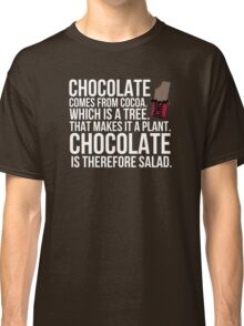 Chocolate comes from cocoa which is a tree. That makes it a plant. Chocolate is therefore salad. Classic T-Shirt