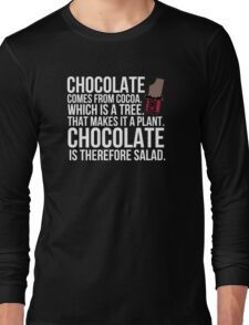 Chocolate comes from cocoa which is a tree. That makes it a plant. Chocolate is therefore salad. Long Sleeve T-Shirt