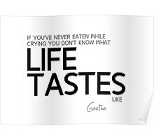 know what life tastes like - goethe Poster