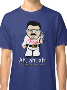 You Didn't Say the Magic Word Classic T-Shirt