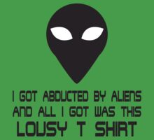 I got abducted by aliens and all I got was this lousy t-shirt by FlyNebula