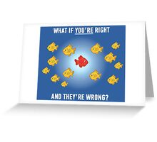 What if you're right? Greeting Card