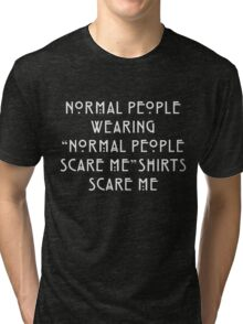 """Normal People Wearing """"Normal People Scare Me"""" Shirts Scare Me Tri-blend T-Shirt"""
