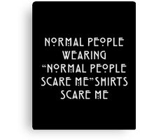 """Normal People Wearing """"Normal People Scare Me"""" Shirts Scare Me Canvas Print"""