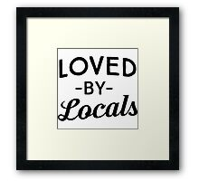 Loved by Locals Framed Print