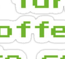 I Turn Coffee Into Code Sticker