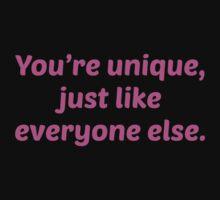 You're Unique Just Like Everyone Else by DesignFactoryD
