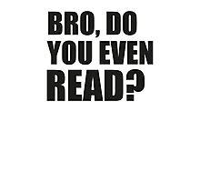 Bro, Do You Even Read? Photographic Print