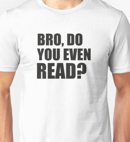 Bro, Do You Even Read? Unisex T-Shirt