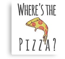 Where's the pizza?! Canvas Print