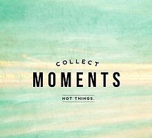 Collect Moments, Not Things by WorldSchool
