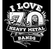 I love 70s Heavy Metal Bands Photographic Print