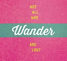 Not all who wander are lost. by WorldSchool